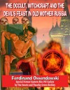 The Occult, Witchcraft And The Devil's Feast In Old Mother Russia - Ferdynand Antoni Ossendowski, Tim R. Swartz, Timothy Green Beckley