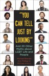 """You Can Tell Just By Looking"": And 20 Other Myths about LGBT Life and People - Michael Bronski, Ann Pellegrini, Michael Amico"