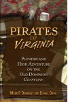 Pirates of Virginia: Plunder and High Adventure on the Old Dominion Coastline - Mark P. Donnelly, Daniel Diehl