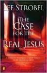The Case for the Real Jesus: A Journalist Investigates Scientific Evidence That Points Toward God - Lee Strobel