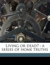 Living or Dead?: A Series of Home Truths - J.C. Ryle