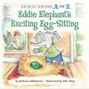 Eddie Elephant's Exciting Egg-Sitting (Animal Antics A to Z) - Barbara deRubertis