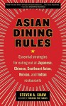 Asian Dining Rules: Essential Strategies for Eating Out at Japanese, Chinese, Southeast Asian, Korean, and Indian Restaurants - Steven A. Shaw