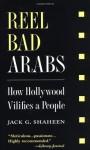Reel Bad Arabs: How Hollywood Vilifies a People - Jack G. Shaheen