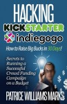 By Patrice Williams Marks - Hacking Kickstarter, Indiegogo: How to Raise Big Bucks in 30 Days: Secrets to Running a Successful Crowd Funding Campaign on a Budget (Updated November 2013) - Patrice Williams Marks