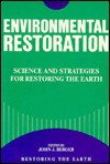 Environmental Restoration: Science And Strategies For Restoring The Earth - John J. Berger, Cecile J. Zorach