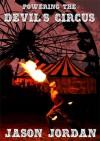 Powering the Devil's Circus - Jason Jordan