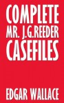Complete Mr. J. G. Reeder Casefiles - Edgar Wallace