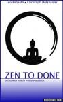 Zen To Done - Das ultimativ einfache Produktivitätssystem (German Edition) - Leo Babauta, Christoph Holzhaider
