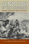 Genocides by the Oppressed: Subaltern Genocide in Theory and Practice - Nicholas A. Robins, Adam Jones