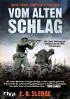 Vom alten Schlag: Der Zweite Weltkrieg am anderen Ende der Welt. Erinnerungen (German Edition) - Eugene B. Sledge