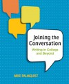 Joining the Conversation: Writing in College and Beyond - Mike Palmquist