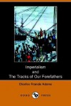"""Imperialism"" and ""The Tracks of Our Forefathers"" - Charles Francis Adams"