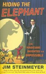 Hiding The Elephant: How Magicians Invented the Impossible - Jim Steinmeyer