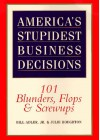 America's Stupidest Business Decisions: 101 Blunders, Flops, And Screwups - Bill Adler Jr.