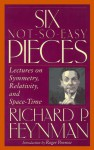 Six Not So Easy Pieces: Einstein's Relativity, Symmetry, And Space Time (Helix Books) - Richard P. Feynman