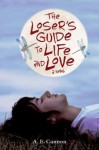 The Loser's Guide to Life and Love: A Novel - A.E. Cannon