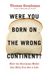 Were You Born on the Wrong Continent?: How the European Model Can Help You Get a Life (nookbook ) - Thomas Geoghegan