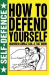 How to Defend Yourself (Self Defence) - Martin J. Dougherty