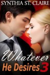 Whatever He Desires 3 (The Billionaire's Gamble) - Synthia St. Claire