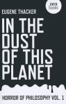 In the Dust of This Planet (Horror of Philosophy) - Eugene Thacker