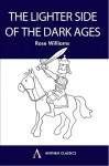 The Lighter Side of the Dark Ages - Rose Williams