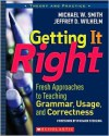 Getting It Right: Fresh Approaches to Teaching Grammar, Usage, and Correctness - Michael W. Smith, Jeffrey Wilhelm