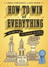 How to Win at Everything: Even Things You Can't or Shouldn't Try to Win At - Daniel Kibblesmith, Sam Weiner