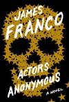 Actors Anonymous: A Novel - James Franco