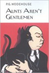Aunts Aren't Gentlemen - P.G. Wodehouse