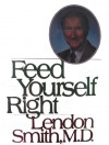 Feed Yourself Right - Lendon H. Smith