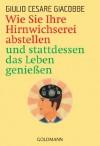 Wie Sie Ihre Hirnwichserei abstellen und stattdessen das Leben genießen (German Edition) - Giulio Cesare Giacobbe, Elisabeth Liebl