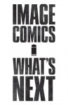 Image Comics: What's Next Preview - Ed Brubaker, Kelly DeConnick, Matt Fraction, Brandon Montclare, Rick Remender, Kurtis Wiebe, Jordie Bellaire, Wes Craig, Steve Epting, Lee Loughridge, Amy Reeder, Emma Ríos, Matteo Scalera, John Upchurch, Dean White, Chip Zdarsky