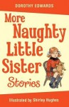 More Naughty Little Sister Stories - Dorothy Edwards