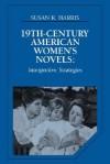 Nineteenth-Century American Women's Novels: Interpretative Strategies - Susan K. Harris