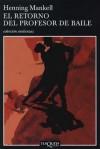 El retorno del profesor de baile - Henning Mankell, Carmen Montes Cano