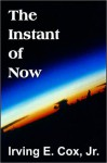The Instant of Now - Irving E. Cox Jr.