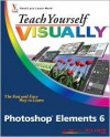 Teach Yourself VISUALLY Photoshop Elements 6 (Teach Yourself VISUALLY (Tech)) - Mike Wooldridge