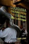 Louisiana Culture from the Colonial Era to Katrina (Southern Literary Studies) - John Lowe