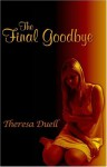 The Final Goodbye - Theresa Duell