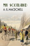 My Scotland - A.G. Macdonell