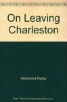 On Leaving Charleston (Cassette) - Alexandra Ripley, Diane Ladd