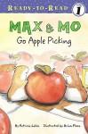 Max & Mo Go Apple Picking - Patricia Lakin, Brian Floca