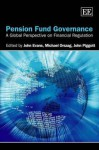Pension Fund Governance: A Global Perspective on Financial Regulation - John Evans, John Piggott, Michael Orszag