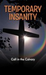 Temporary Insanity: Call in the Calvary - George Clark
