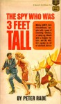 The Spy Who Was 3 Feet Tall - Peter Rabe