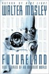 Futureland : Nine Stories Of An Imminent World - Walter Mosley