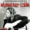 Maximum Kurt Cobain: The Unauthorised Biography of Kurt Cobain - Ben Graham