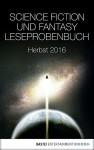 Science Fiction und Fantasy Leseprobenbuch: Herbst 2016 - Carina Zacharias, P. E. Jones, Mintie Das, Claire North, Andreas Eschbach, Verena Themsen, Margaret Fortune, Katharina Seck, Kai Meyer, David Weber, B.C. Dornbusch, Michael R. Fletcher, Kelly McCullough, Larry Correia, Maja Winter, P. J. Brackston, Peter F. Hamilton, Paul