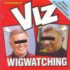 Viz Wigwatching - VIZ